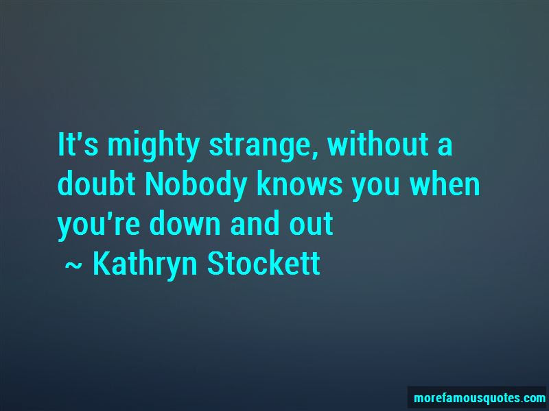 Nobody Knows You When Youre Down And Out Quotes Top 1 Quotes About