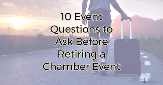 10 Event Questions to Ask Before Retiring a Chamber Event | Chamber Professionals Community