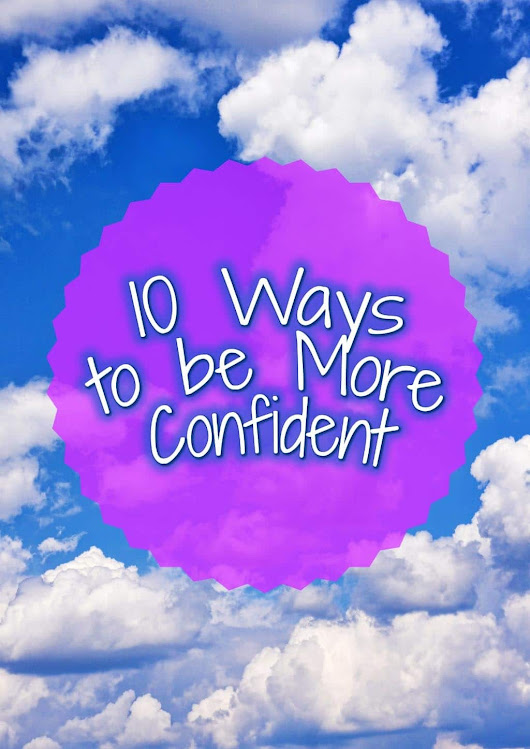 10 Ways To Be More Confident - Hungry Healthy Happy