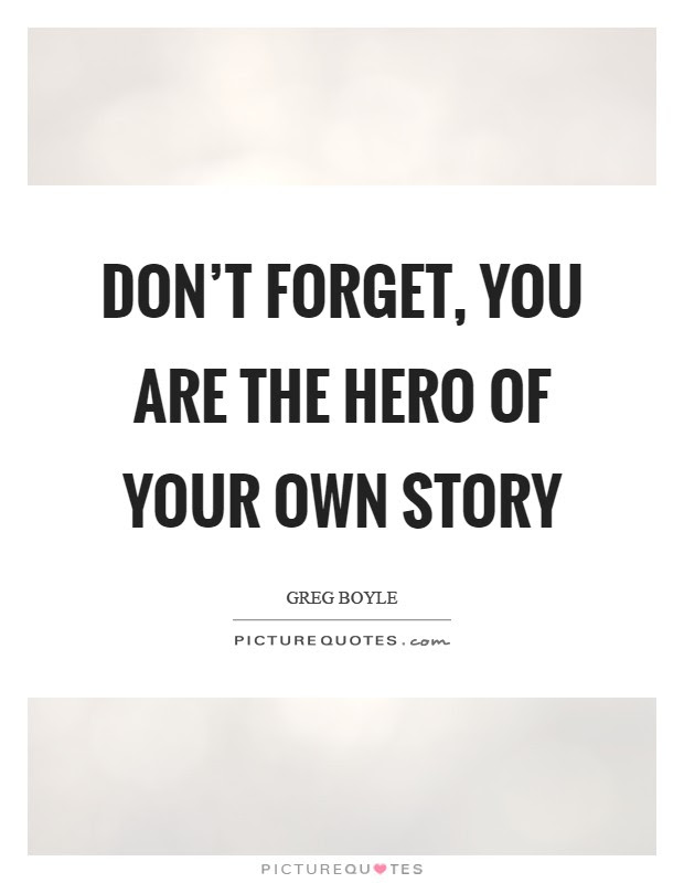 Dont Forget You Are The Hero Of Your Own Story Picture Quotes