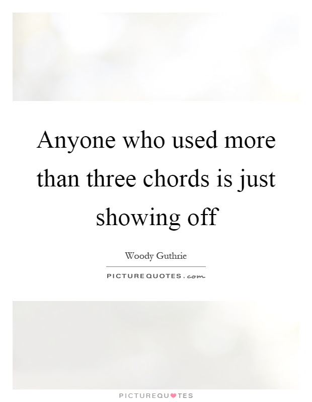 Anyone Who Used More Than Three Chords Is Just Showing Off Picture