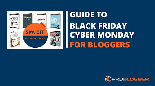 ProBlogger Guide to Black Friday and Cyber Monday Deals for Bloggers