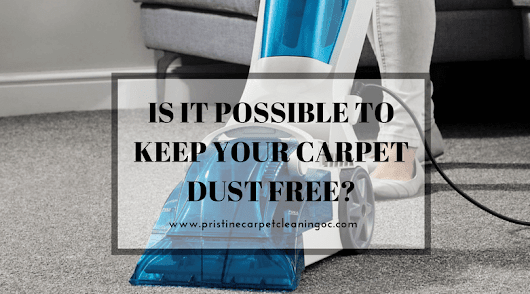 Is it Possible to Keep Your Carpet Dust Free? | Pristine Carpet Cleaning