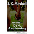 reGenesis: Dark Awakening - Kindle edition by S. C. Mitchell. Literature & Fiction Kindle eBooks @ Amazon.com.