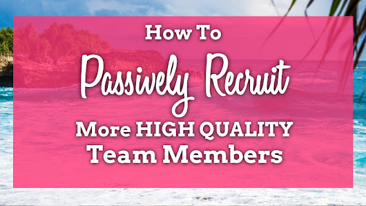 [3 Simple Steps] Passively Recruit High Quality Team Members