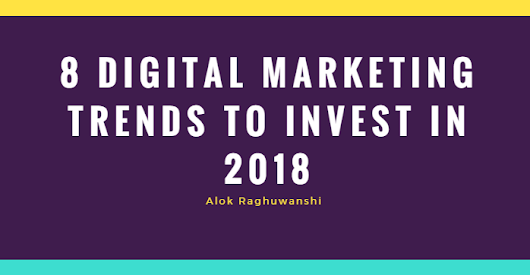 8 Digital Marketing Trends to Invest in 2018