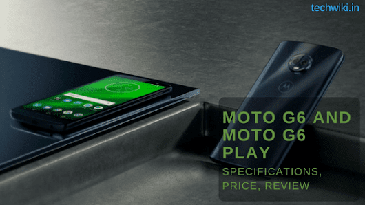 Moto G6 and Moto G6 Play Specifications, Price, Review