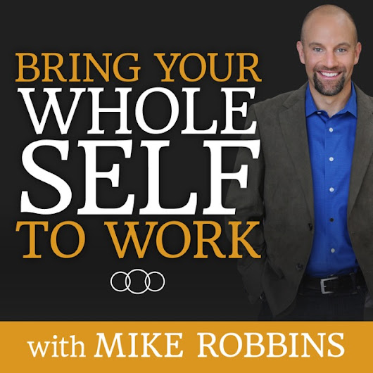 Bring Your Whole Self to Work by Mike Robbins on Apple Podcasts