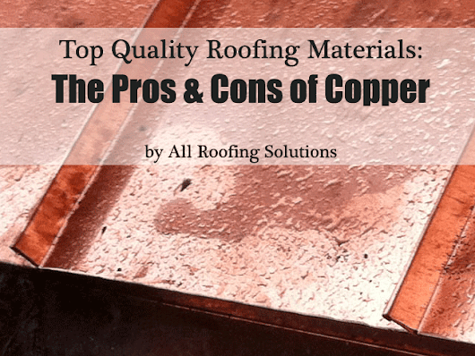 Roofing Materials: The Pros and Cons of Copper | All Roofing Solutions