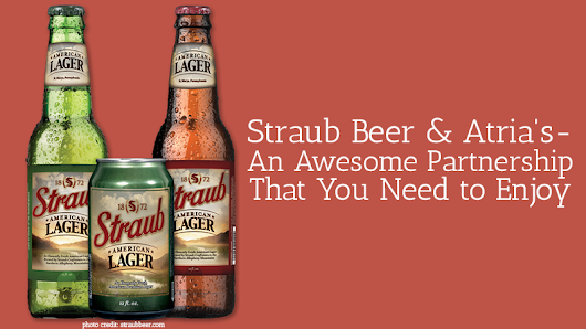 Straub Beer & Atria's – An Awesome Partnership That You Need to Enjoy