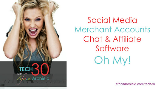 Tech30 | Social Media, Merchant Accounts, as well as Chat and Affiliate Software, Oh My! - Africa Archield