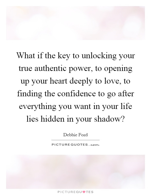 What If The Key To Unlocking Your True Authentic Power To