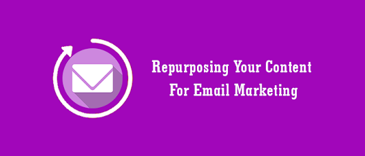 A Step By Step Guide To Repurposing Your Content For Email Marketing