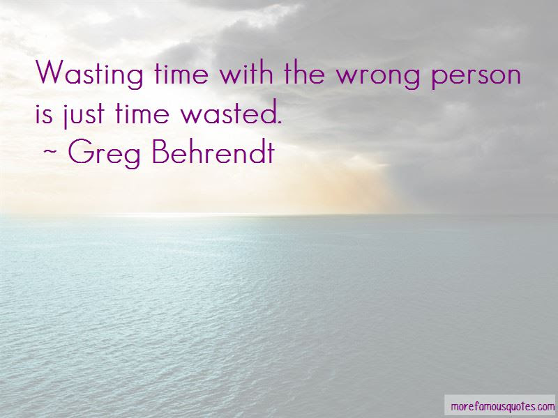 Quotes About Wasting Time On The Wrong Person Top 3 Wasting Time On