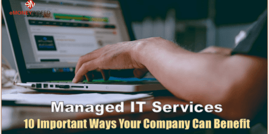 Managed IT Services: 10 Important Ways Your Company Can Benefit