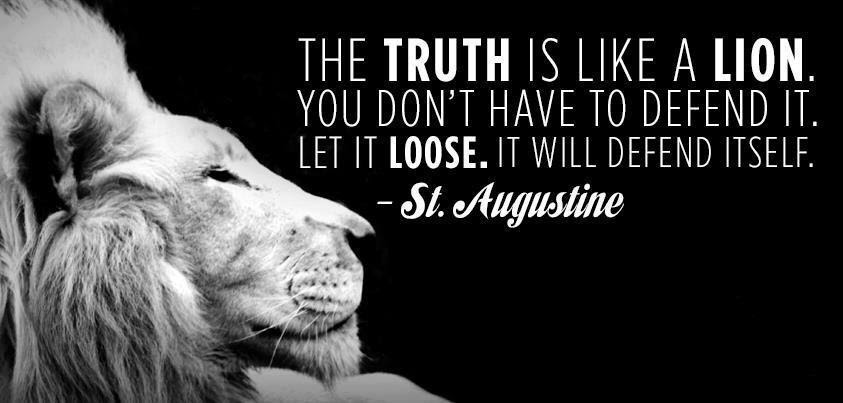 St. Augustine Quote The Truth Is like A Lion you don't have to defend it let it loose it will defend itself