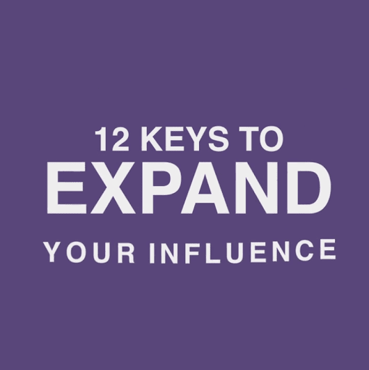 12 Keys To Expand Influence and Maximize Results