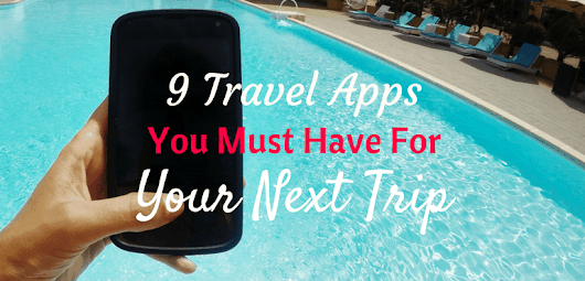 9 Travel Apps You Must Have for Your Next Trip - A Broken Backpack