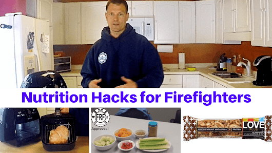 Healthy Nutrition Hacks for Firefighters, EMTs and Medics | Fire Rescue Fitness