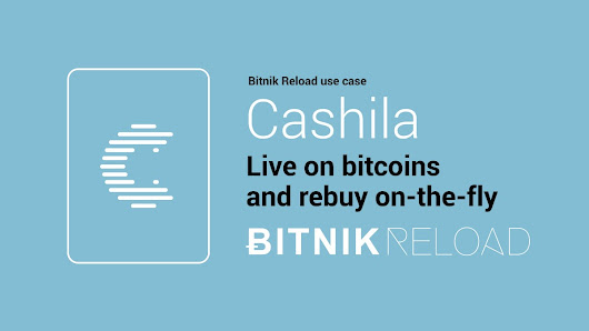 Cashila & Reload: Live on bitcoins and rebuy on-the-fly