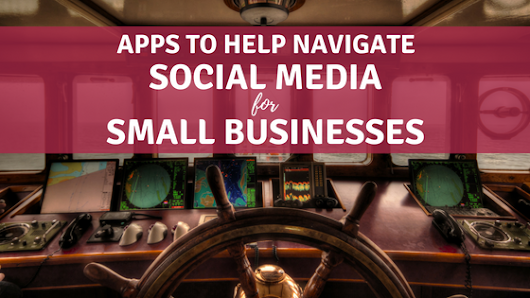 Apps to Help Navigate Social Media for Small Businesses