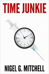 Time Junkie by Nigel G. Mitchell