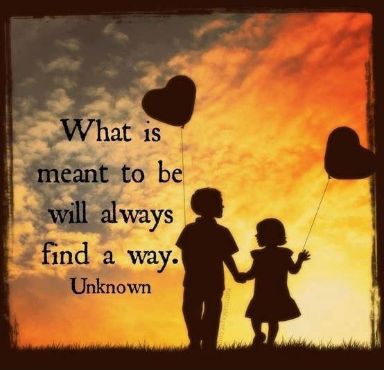 What Is Meant To Be Will Always Find A Way Unknown Picture Quotes