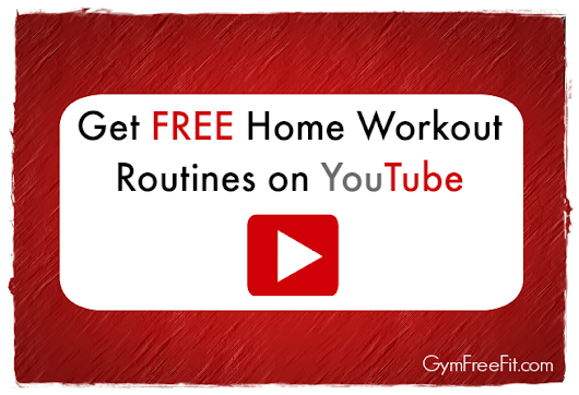 Get FREE Home Workout Routines on YouTube - Gym Free Fitness