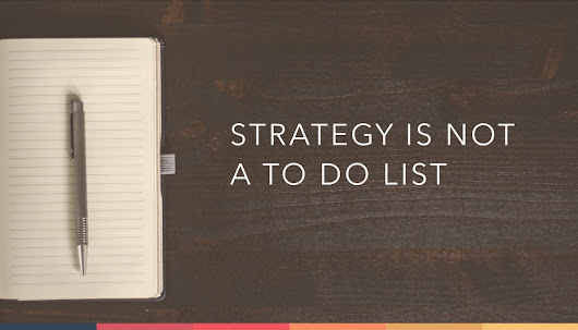 Strategy Is Not A To Do List – ThinkGrowth.org