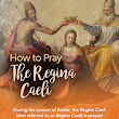 How to Pray the Regina Caeli | TheAngelusPrayer.com
