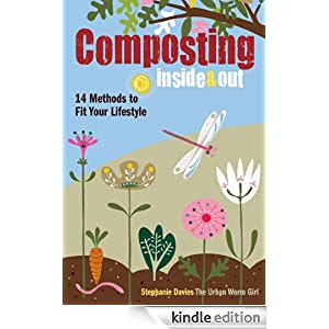 Composting Inside & Out: The comprehensive guide to reusing trash, saving money and enjoying the benefits of organic gardening
