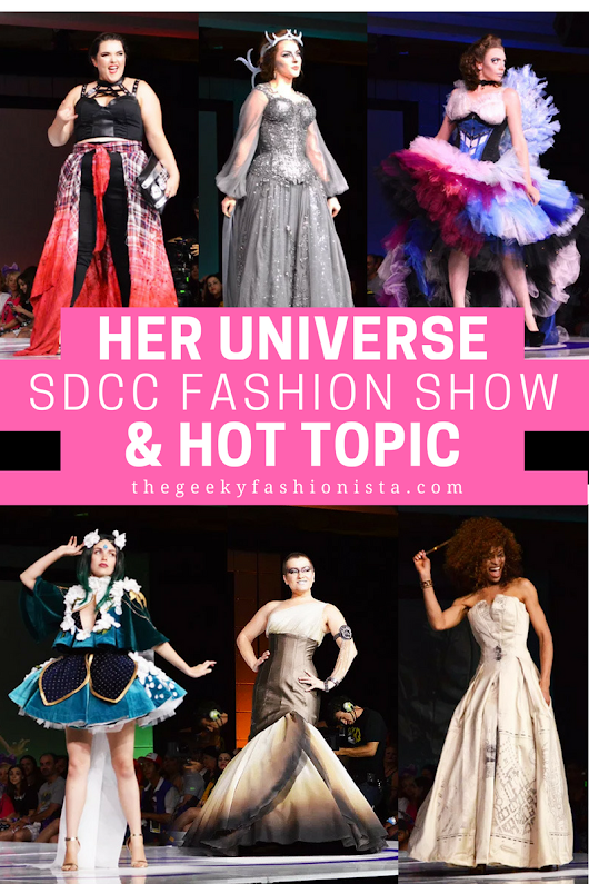 Hot Topic & Her Universe Fashion Show at SDCC - The Geeky Fashionista