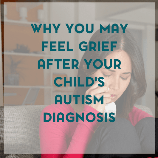 Why Parents Might Feel Grief After a Child's Autism Diagnosis