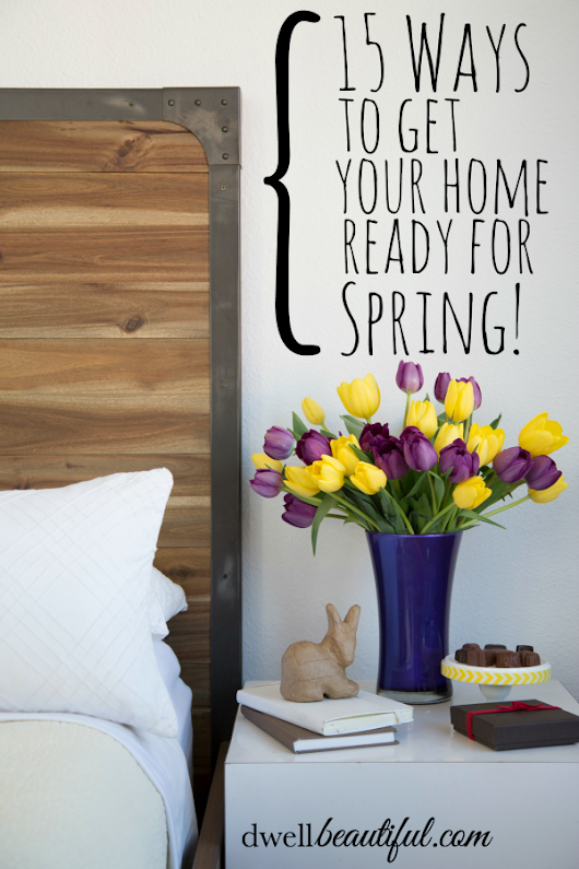 15 Ways to Get Your Home Ready for Spring - Dwell Beautiful