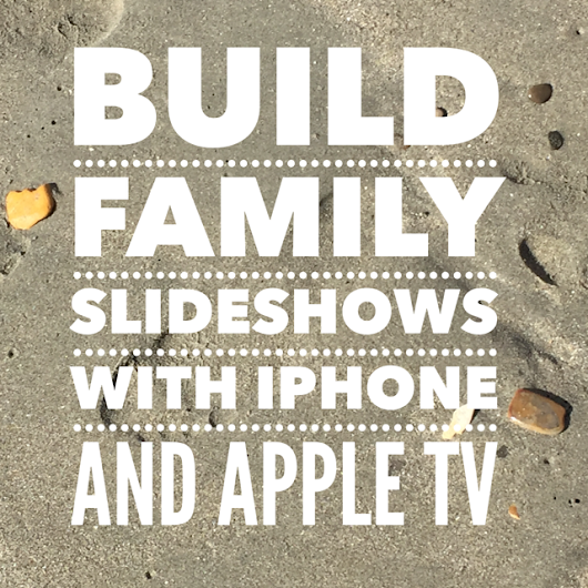 Build Family Slideshows with iPhone and Apple TV — Moms With Apps