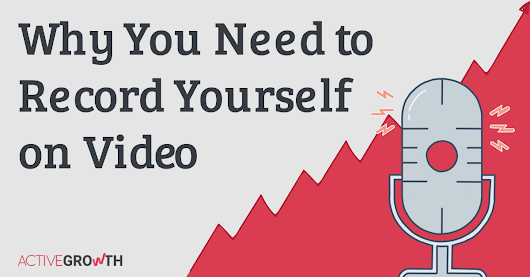 Why You Need to Record Yourself on Video | ActiveGrowth Podcast Ep.31