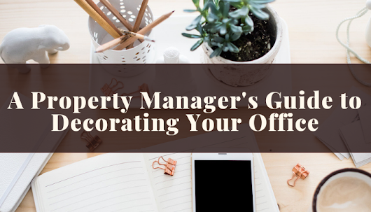 A Property Manager's Guide to Decorating Your Office