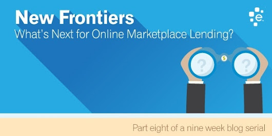 New Frontiers — What's Next for Online Marketplace Lending?
