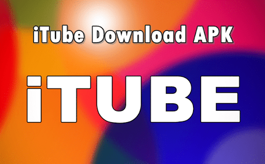 iTube APK Free Download For Android, iOS and Windows