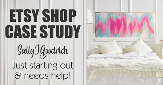 Etsy Shop Case Study - SallyJGoodrich (Just Starting Out and Needs A Little Help!) - Marketing Artfully