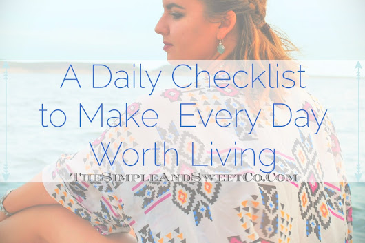 A Daily Checklist for Making Every Day Worth Living