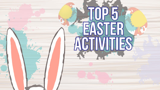Top Five Easter Activities