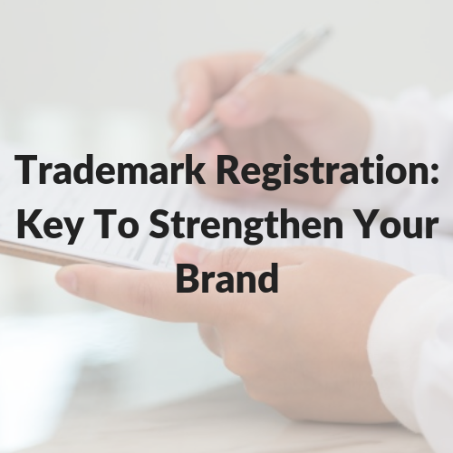 Trademark Registration: Key To Strengthen Your Brand