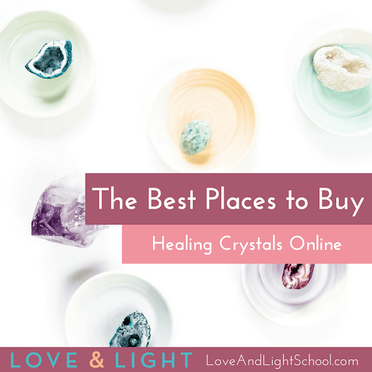 The Best Places to Buy Crystals Online - Love & Light School of Crystal Therapy