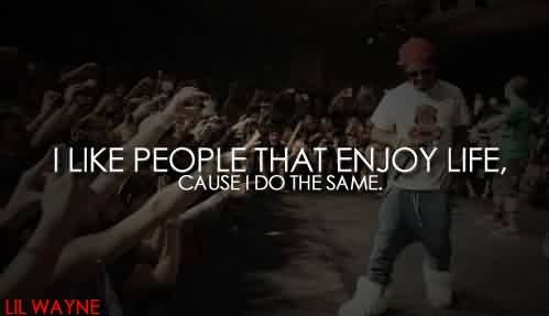 Good Celebrity Quote By Lil Wayne I Like People That Enjoy Life