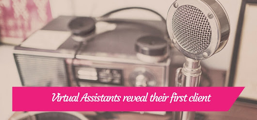 Virtual Assistant reveal their first client (and how they got them)