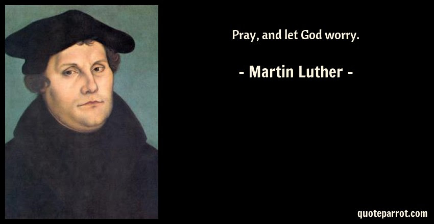 Pray And Let God Worry By Martin Luther Quoteparrot