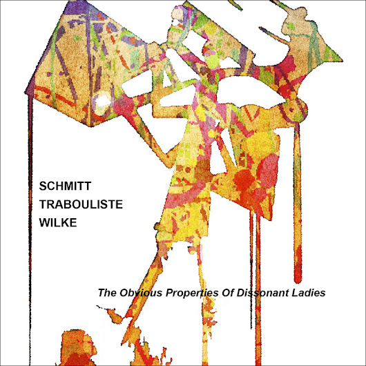 SCHMITT - TRABOULISTE - WILKE - The Obvious Properties Of Dissonant Ladies