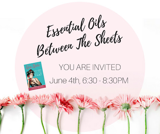 Essential Oils Between The Sheets- A Free Class At GEV! |