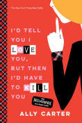 Title: I'd Tell You I Love You, But Then I'd Have to Kill You (10th Anniversary Edition), Author: Ally Carter
